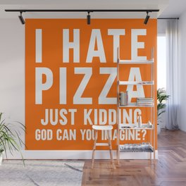 I Hate Pizza Funny Food Quote Wall Mural