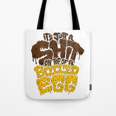 It's just a shit on top of a boiled egg Tote Bag