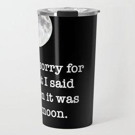 I'm sorry for what I said when it was full moon - Phrase lettering Travel Mug