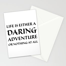 Life is either a daring adventure or nothing at all Stationery Cards