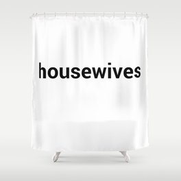 housewives Shower Curtain