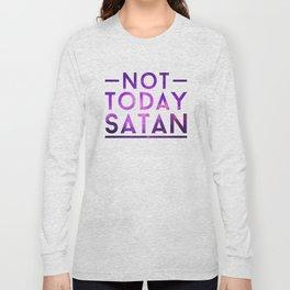 NOT TODAY SATAN Long Sleeve T-shirt