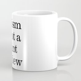 Racism is not a point of view Coffee Mug