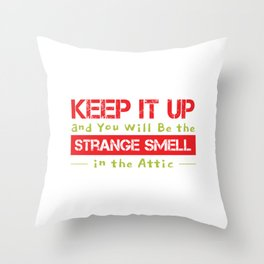 Keep It Up And You Will Be The Strange Smell In the Attic Throw Pillow