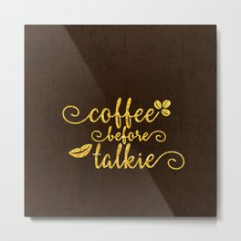 Coffee before talkie - Gold glitter typography Metal Print