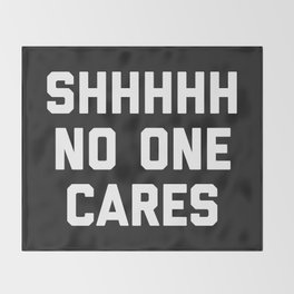 No One Cares Funny Quote Throw Blanket