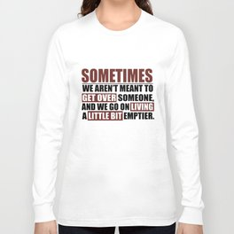 sometimes we arent meant to get over someone and we go on living a little bit emptier camp t-shirts Long Sleeve T-shirt