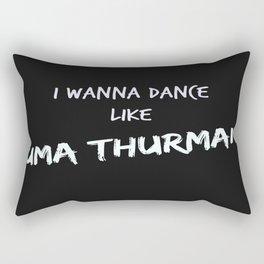 I wanna dance like Uma Thurman  Rectangular Pillow