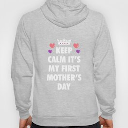 Keep Calm And It's My First Mother's Day Hoody