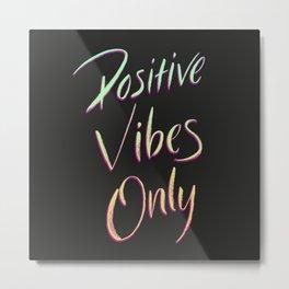 Positive Vibes Only - Dark Metal Print