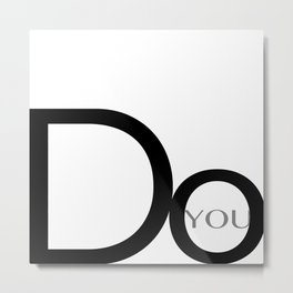 Do You Modern Typography Metal Print