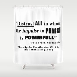 Distrust ALL in whom the impulse to punish is powerfull Shower Curtain