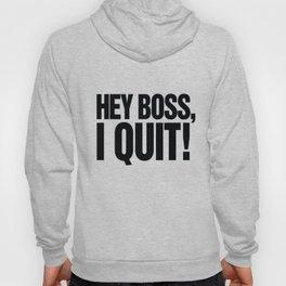 Hey Boss, I Quit! Hoody