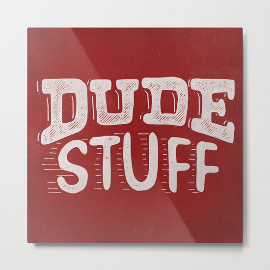 Dude Stuff Metal Print