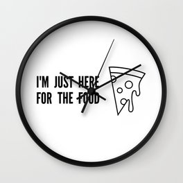 I'm Just Here For The Food Wall Clock