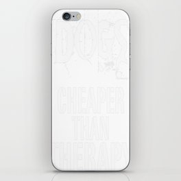 Dogs, Cheaper Than Therapy iPhone Skin