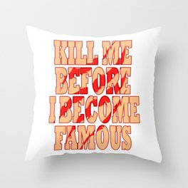 """""""Kill Me Before I Become Famous"""" tee design. Makes a perfect gift too! Must have it now!  Throw Pillow"""