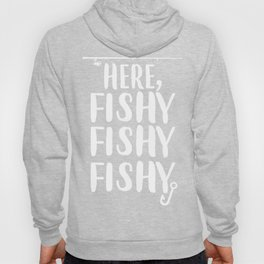 Funny Fishing Gift Here Fishy Fishy Fishing Lover Present Hoody