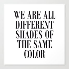 We are all different shades of the same color - Anti Racism Canvas Print