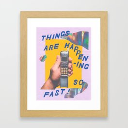 things are happening so fast Framed Art Print
