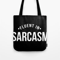 sarcasm Tote Bags featuring Fluent in Sarcasm  by octopusiscool