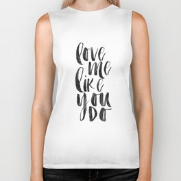 love me like you do, love sign,love quote,anniversary,gift for her,valentines day,boyfriend gift Biker Tank