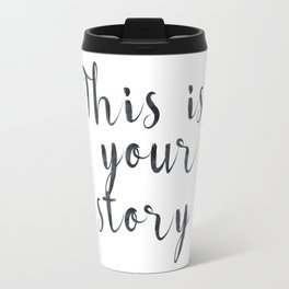 This is your story Travel Mug