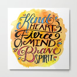 Kind Heart - Fierce Mind - Brave Spirit Metal Print