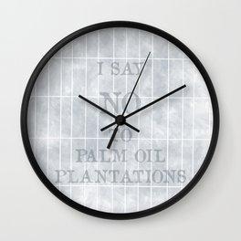 I say no to palm oil plantations Wall Clock