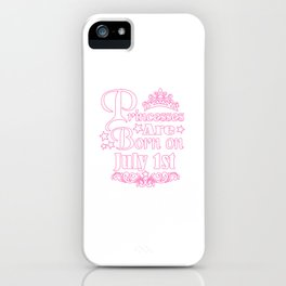 Princesses Are Born On July 1st Funny Birthday iPhone Case