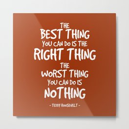 Do the Right Thing Quote - Teddy Roosevelt Metal Print