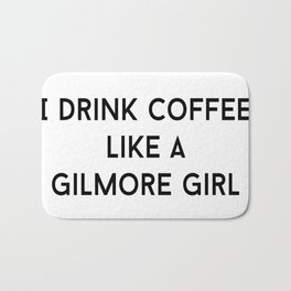 Drink Coffee Like A Gilmore Bath Mat