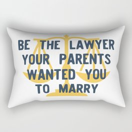 Be the Lawyer your parents wanted you to marry Rectangular Pillow