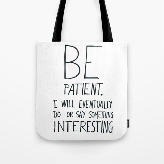 Be patient. Tote Bag