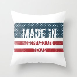 Made in Sheppard Afb, Texas Throw Pillow
