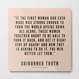 10  | Sojourner Truth Quotes 200828 Women Rights Activist Feminist Feminism Equality Girl Power Metal Print
