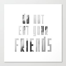 Do Not Eat Your Friends Canvas Print