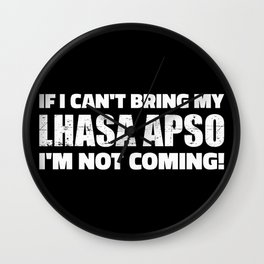 If I can't bring my Lhasa Apso I'm not coming Wall Clock