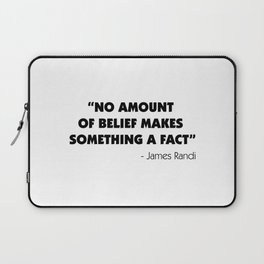 No Amount of Belief Makes Something a Fact - James Randi Laptop Sleeve