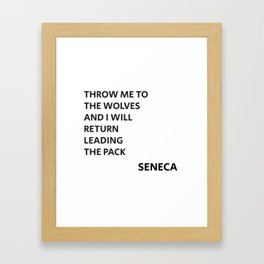 THROW ME TO THE WOLVES AND I WILL RETURN LEADING THE PACK - Seneca Quote Framed Art Print
