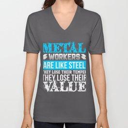 Metal Workers Like Steel Lose Their Temper Lose Their Value Metal Working Unisex V-Neck