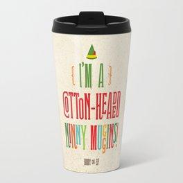 Buddy the Elf! I'm a Cotton-Headed Ninny Muggins! Travel Mug