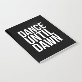 Dance Until Dawn Music Quote Notebook