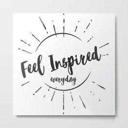 """""""Feel Inspired Everyday"""" Metal Print"""