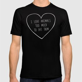 i love animals too much to eat them. T-shirt