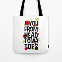 I Love You From Head Tomatoes Tote Bag