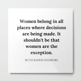 Women belong in all places where decisions are being made. It shouldn't be that women are the exception. Metal Print