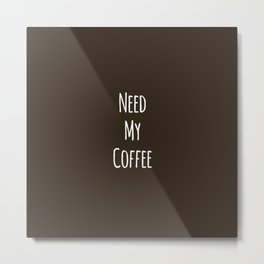 Need My Coffee Metal Print