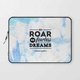 """""""So roar, be fearless, and go chase those dreams."""" - Stana Katic Laptop Sleeve"""