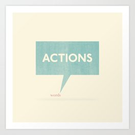 Actions Speak Louder Than Words Art Print